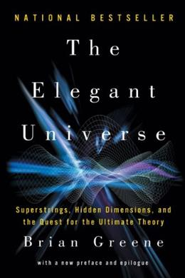 The Elegant Universe: Superstrings, Hidden Dimensions, and the Quest for the Ultimate Theory 2nd ed. 9780393338102