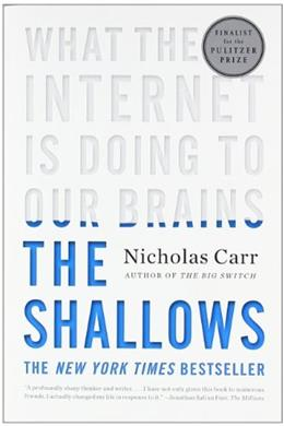 Shallows: What the Internet is Doing to Our Brains, by Carr 9780393339758