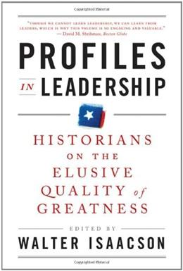 Profiles in Leadership: Historians on the Elusive Quality of Greatness Reprint 9780393340761