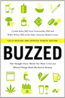 Buzzed: The Straight Facts About the Most Used and Abused Drugs from Alcohol to Ecstasy, by Kuhn, 4th Edition 9780393344516