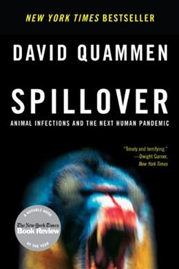 Spillover: Animal Infections and the Next Human Pandemic, by Quammen 9780393346619