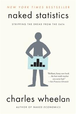 Naked Statistics: Stripping the Dread from the Data, by Wheelan 9780393347777