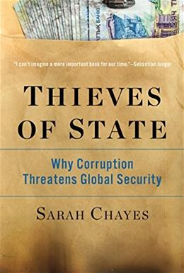 Thieves of State: Why Corruption Threatens Global Security, by Chayes 9780393352283