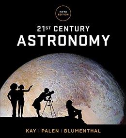 21st Century Astronomy, by Kay, 5th Edition 9780393603323