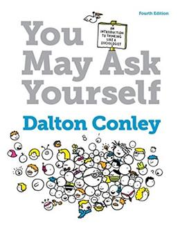 You May Ask Yourself: An Introduction to Thinking Like a Sociologist, by Conley, 4th Edition 9780393614916