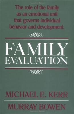 Family Evaluation: An Approach Based on Bowen Theory, by Kerr 9780393700565