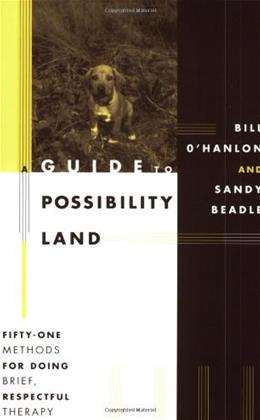 Guide to Possibility Land: 51 Methods for Doing Brief, Respectful Therapy, by O