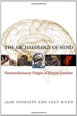 Archaeology of Mind: Neuroevolutionary Origins of Human Emotions, by Biven 9780393705317