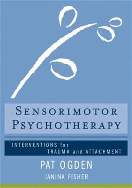 Sensorimotor Psychotherapy: Interventions for Trauma and Attachment (Norton Series on Interpersonal Neurobiology) Csm 9780393706130