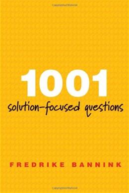 1001 Solution-Focused Questions: Handbook for Solution-Focused Interviewing, by Bannink, 2nd Edition 9780393706345