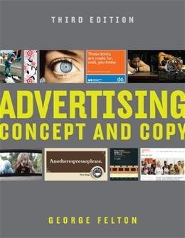 Advertising: Concept and Copy, by Felton, 3rd Edition 9780393733860