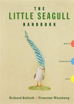 Little Seagull Handbook: Write, Research, Edit The Little Seagull Handbook, by Bullock 9780393911510