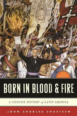 Born in Blood & Fire: A Concise History of Latin America (Third Edition) 3 9780393911541