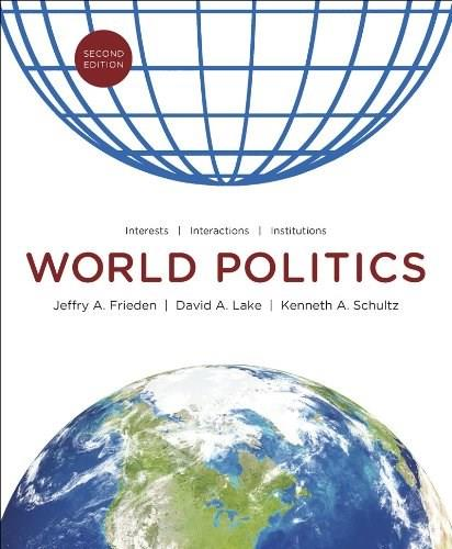 World Politics: Interests, Interactions, Institutions, by Frieden, 2nd Edition 9780393912388