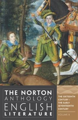 Norton Anthology of English Literature, by Greenblatt, 9th Edition, Volume B: 16th to Early 17th Century 9780393912500