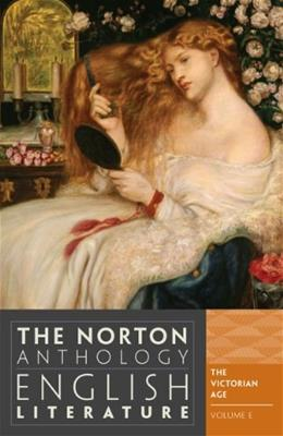 Norton Anthology of English Literature, by Greenblatt, 9th Edition, Volume E: The Victorian Age 9780393912531