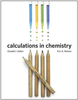 Calculations in Chemistry: An Introduction, by Dahm 9780393912869