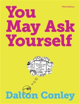 You May Ask Yourself: An Introduction to Thinking Like a Sociologist 3 9780393912999
