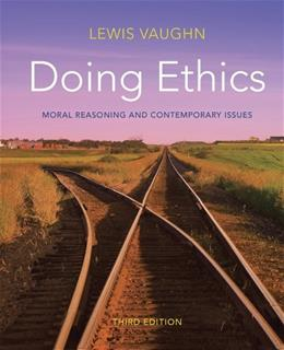 Doing Ethics: Moral Reasoning and Contemporary Issues, by Vaughn, 3rd Edition 9780393919288