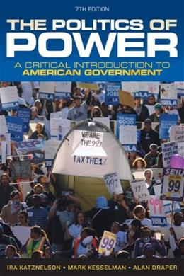 The Politics of Power: A Critical Introduction to American Government (Seventh Edition) 7 9780393919448