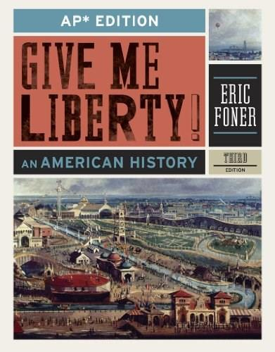 Give Me Liberty!: An American History, by Foner, 3rd AP Edition 9780393919554