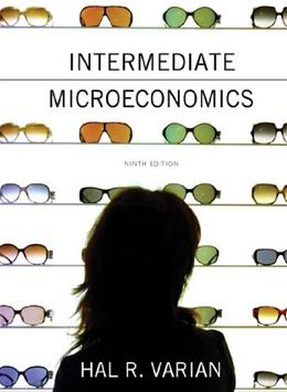 Intermediate Microeconomics: A Modern Approach, by Varian, 9th Edition 9780393919677