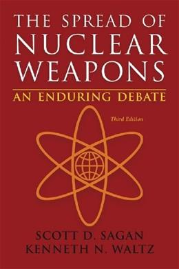 Spread of Nuclear Weapons: An Enduring Debate, by Sagan, 3rd Edition 9780393920109