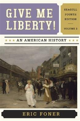 Give Me Liberty! An American History, by Foner, 4th Seagull Edition, Volume 2: From 1865 9780393920314