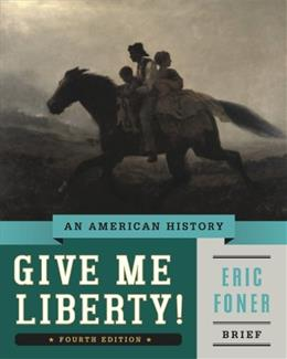 Give Me Liberty! An American History, by Foner, 4th Brief Edition 9780393920321