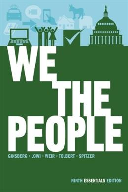 We the People: An Introduction to American Politics (Ninth Essentials Edition) 9 9780393921106