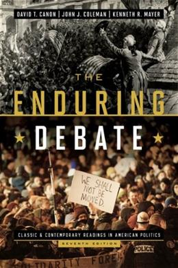 Enduring Debate: Classic and Contemporary Readings in American Politics, by Canon, 7th Edition 9780393921588