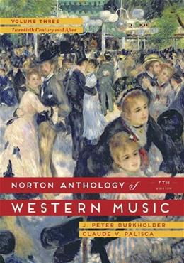 Norton Anthology of Western Music, by Burkholder, 7th Edition, Volume 3 9780393921632