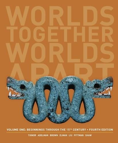 Worlds Together, Worlds Apart: A History of the World: Beginnings Through the Fifteenth Century (Fourth Edition)  (Vol. 1) 4 9780393922080