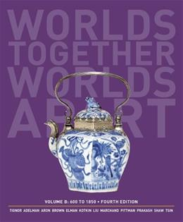 Worlds Together, Worlds Apart: A History of the World: 600 to1850 (Fourth Edition)  (Vol. B) 4 9780393922110