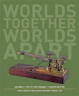Worlds Together, Worlds Apart: A History of the World: 1750 to the Present (Fourth Edition)  (Vol. C) 4 9780393922127