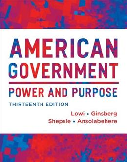 American Government: Power and Purpose (Thirteenth Full Edition (with policy chapters)) 13 9780393922448