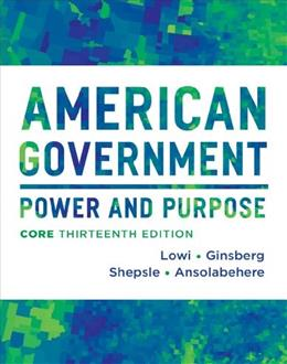 American Government: Power and Purpose (Thirteenth Core Edition (without policy chapters)) 13 9780393922455