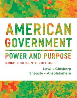 American Government: Power and Purpose (Brief Thirteenth Edition) 13 9780393922462