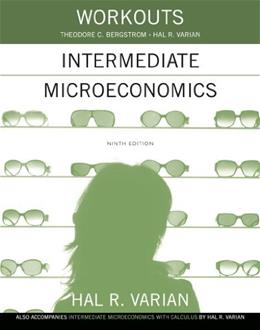 Workouts in Intermediate Microeconomics: for Intermediate Microeconomics and Intermediate Microeconomics with Calculus, Ninth Edition 9 9780393922615