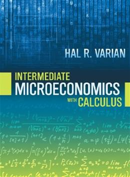 Intermediate Microeconomics with Calculus: A Modern Approach, by Varian, 9th Edition 9780393923940