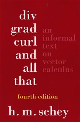 Div, Grad, Curl, and All That: An Informal Text on Vector Calculus, by Schey, 4th Edition 9780393925166