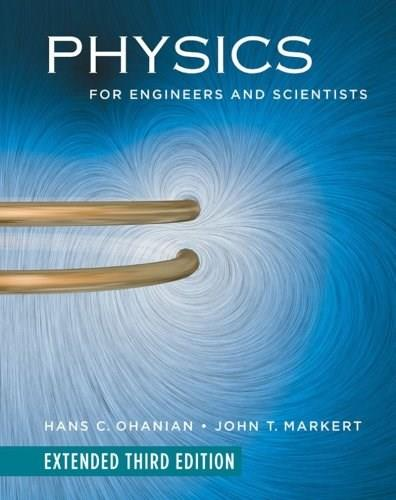 Physics for Engineers and Scientists, by Ohanian, 3rd Extended Edition 9780393926316