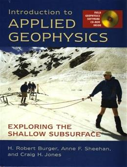 Introduction to Applied Geophysics: Exploring the Shallow Subsurface, by Burger BK w/CD 9780393926378