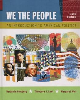 We the People: An Introduction To American Politics, by Ginsberg, 6th Edition 9780393928525