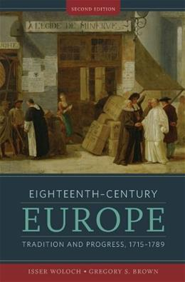18th Century Europe: Tradition and Progress: 1715-1789, by Woloch, 2nd Edition 9780393929874