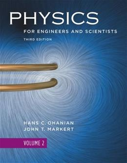 Physics for Engineers and Scientists, by Ohanian, 3rd Edition, Volume 2: Chapters 22-36 9780393930047