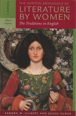Norton Anthology of Literature by Women: The Traditions in English, by Gilbert, 3rd Edition, Volume 1 9780393930139