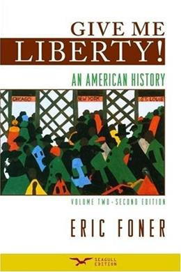 Give Me Liberty!: An American History, by Foner, 2nd Seagull Edition, Volume 2: 1865 to the Present 9780393932560