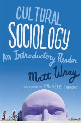 Cultural Sociology: An Introductory Reader, by Wray 9780393934137