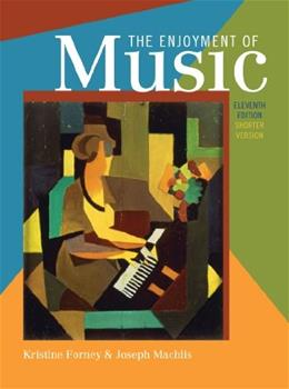 Enjoyment of Music: An Introduction to Perceptive Listening, by Forney, 11th Edition 9780393934151